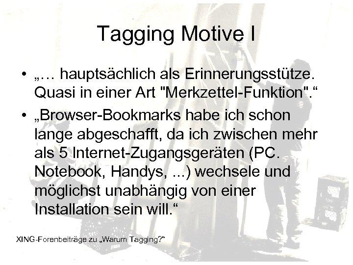 """Tagging Motive I • """"… hauptsächlich als Erinnerungsstütze. Quasi in einer Art"""