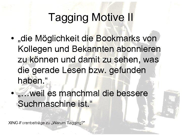 """Tagging Motive II • """"die Möglichkeit die Bookmarks von Kollegen und Bekannten abonnieren zu"""