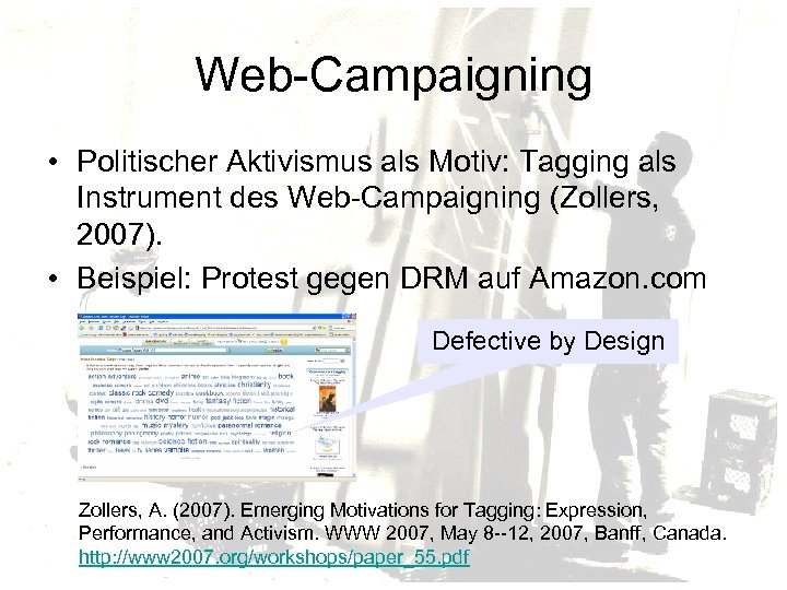 Web-Campaigning • Politischer Aktivismus als Motiv: Tagging als Instrument des Web-Campaigning (Zollers, 2007). •