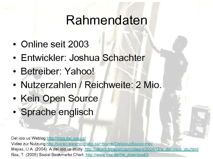 Rahmendaten • • • Online seit 2003 Entwickler: Joshua Schachter Betreiber: Yahoo! Nutzerzahlen /