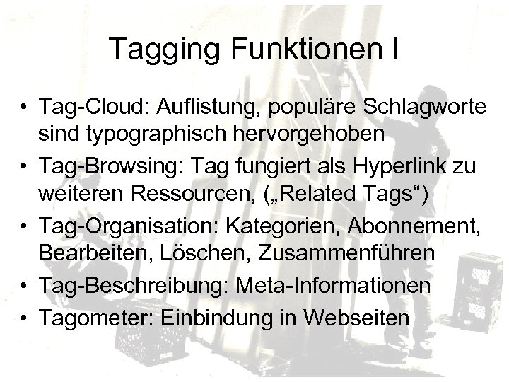 Tagging Funktionen I • Tag-Cloud: Auflistung, populäre Schlagworte sind typographisch hervorgehoben • Tag-Browsing: Tag