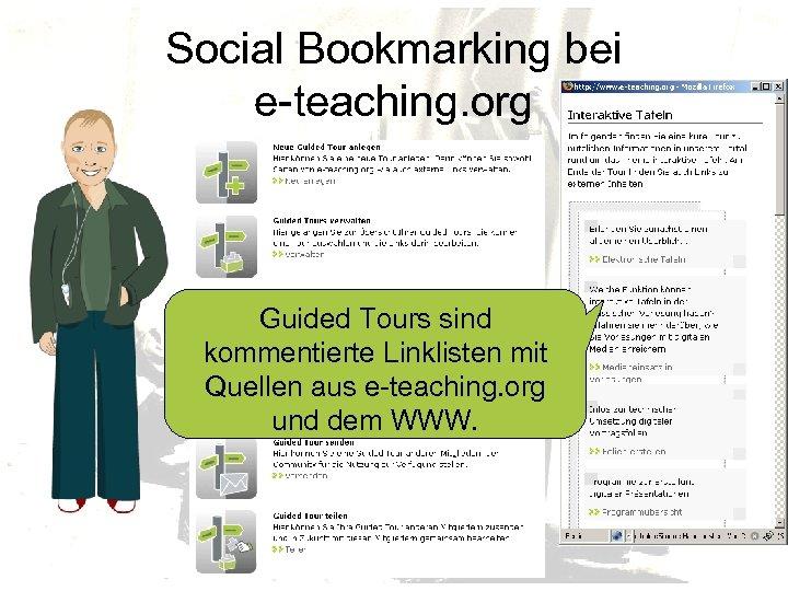 Social Bookmarking bei e-teaching. org Guided Tours sind kommentierte Linklisten mit Quellen aus e-teaching.