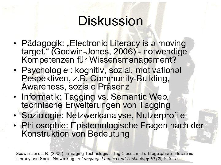 "Diskussion • Pädagogik: ""Electronic Literacy is a moving target. "" (Godwin-Jones, 2006) - notwendige"