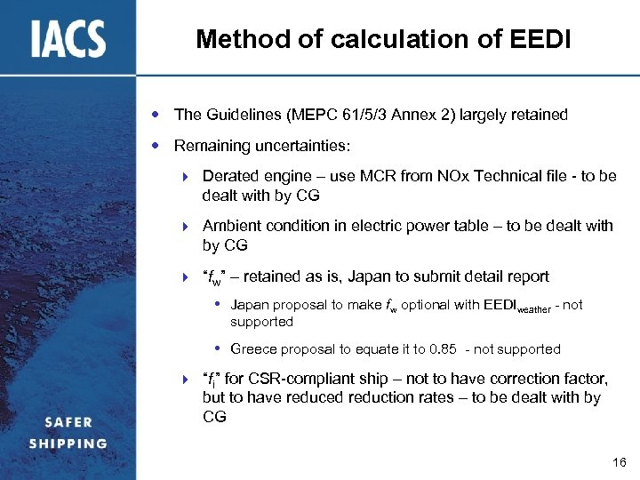 Method of calculation of EEDI The Guidelines (MEPC 61/5/3 Annex 2) largely retained Remaining