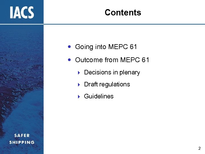 Contents Going into MEPC 61 Outcome from MEPC 61 } Decisions in plenary }