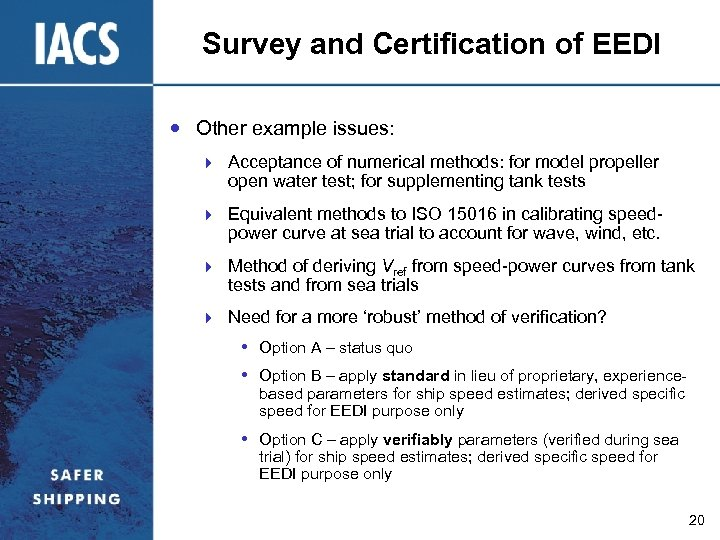 Survey and Certification of EEDI Other example issues: } Acceptance of numerical methods: for