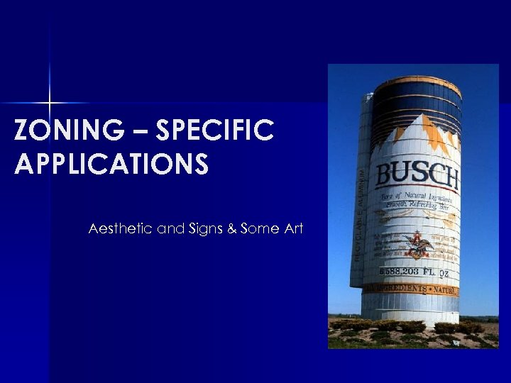 ZONING – SPECIFIC APPLICATIONS Aesthetic and Signs & Some Art