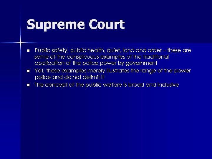 Supreme Court n n n Public safety, public health, quiet, land order – these