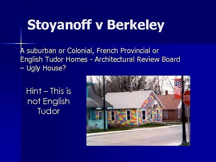 Stoyanoff v Berkeley A suburban or Colonial, French Provincial or English Tudor Homes -