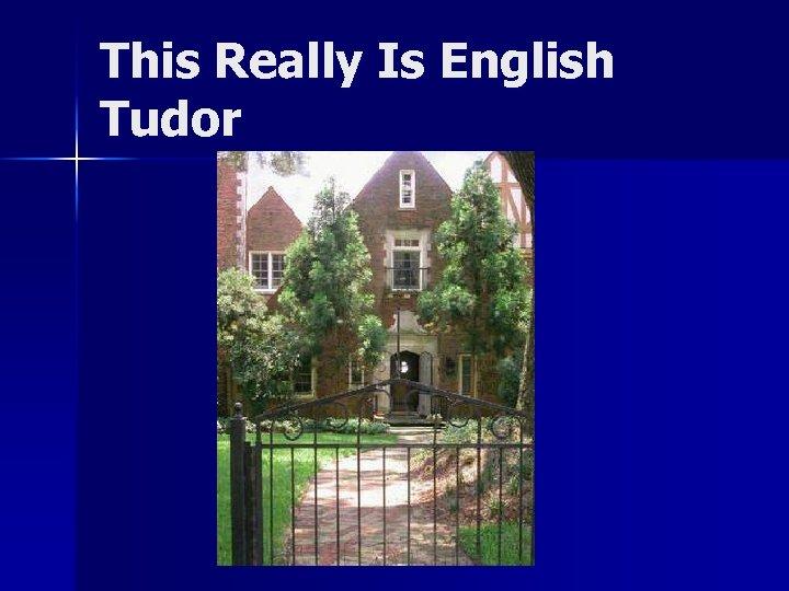 This Really Is English Tudor