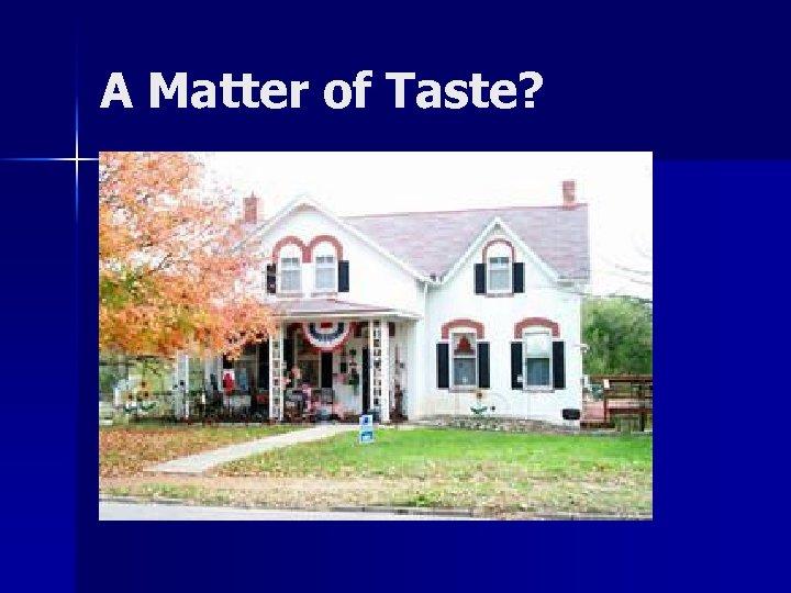 A Matter of Taste?