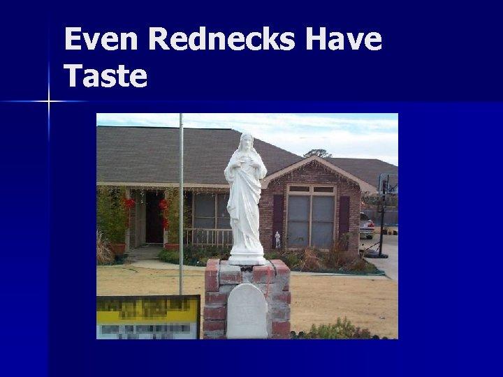 Even Rednecks Have Taste