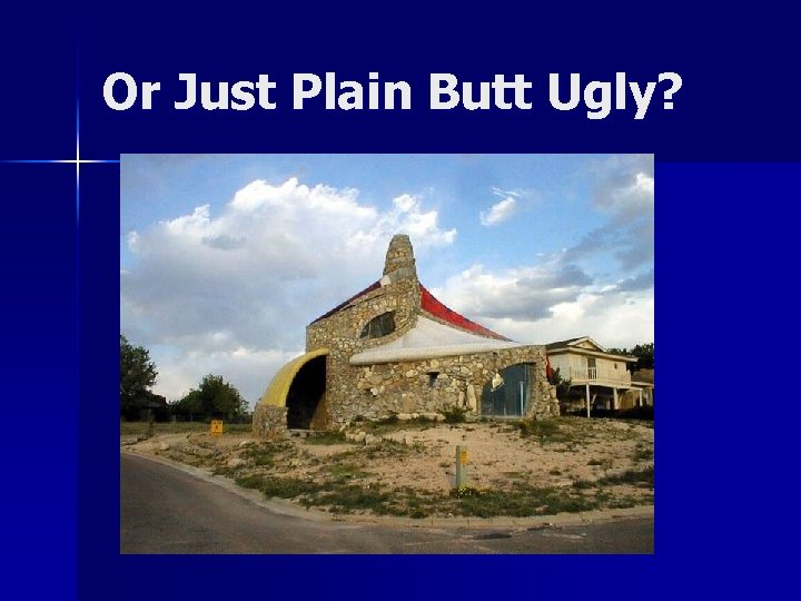 Or Just Plain Butt Ugly?
