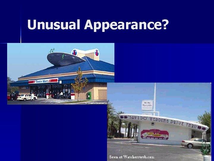 Unusual Appearance?