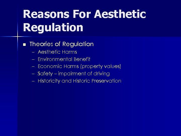 Reasons For Aesthetic Regulation n Theories of Regulation – – – Aesthetic Harms Environmental