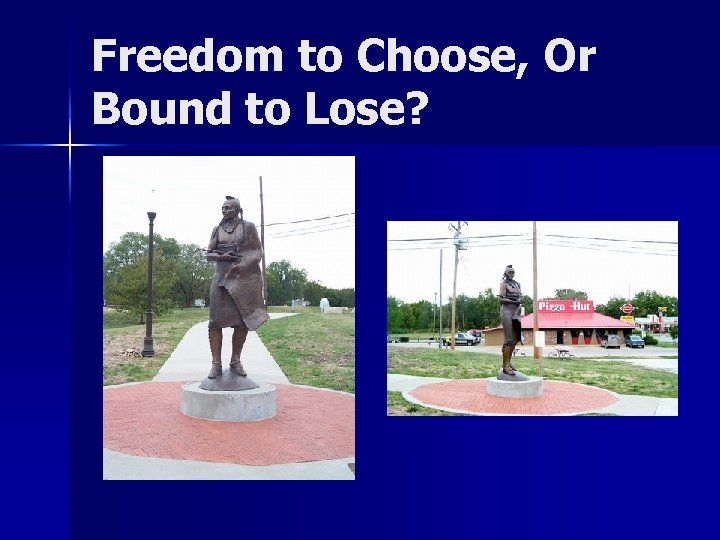 Freedom to Choose, Or Bound to Lose?
