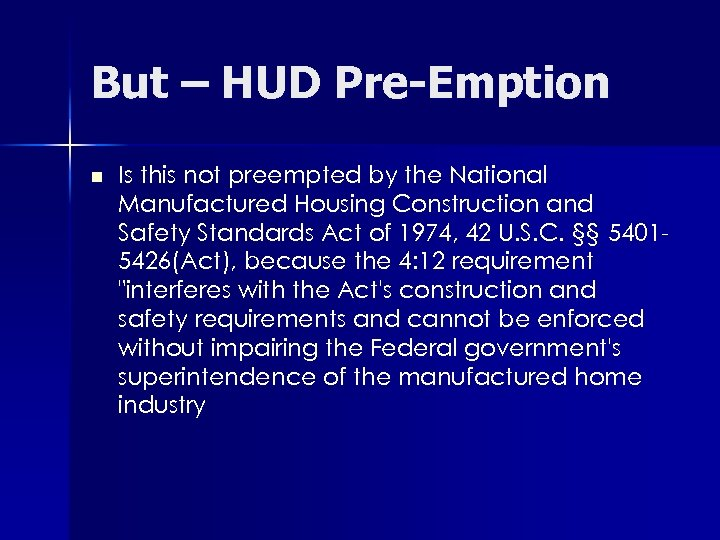 But – HUD Pre-Emption n Is this not preempted by the National Manufactured Housing