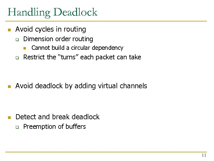 Handling Deadlock n Avoid cycles in routing q Dimension order routing n q Cannot