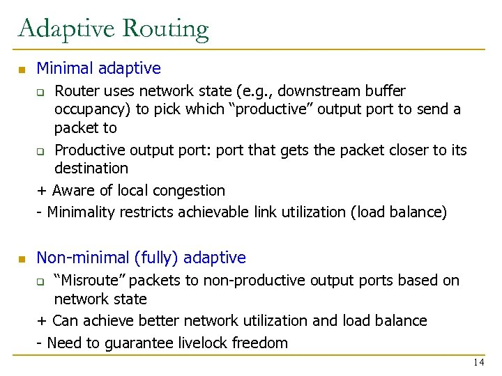 Adaptive Routing n Minimal adaptive Router uses network state (e. g. , downstream buffer