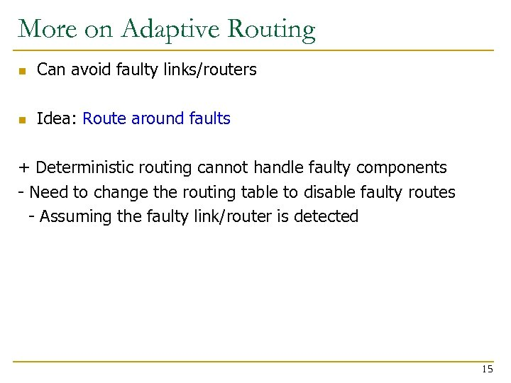 More on Adaptive Routing n Can avoid faulty links/routers n Idea: Route around faults