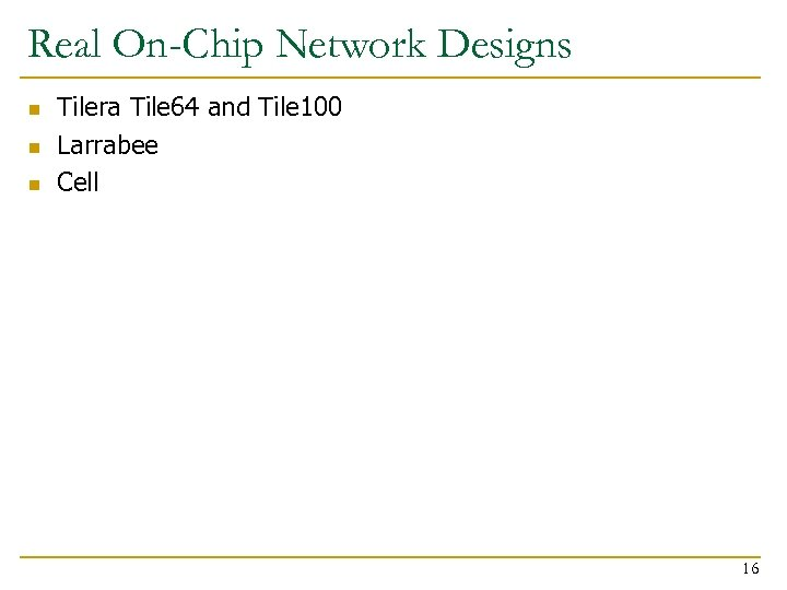 Real On-Chip Network Designs n n n Tilera Tile 64 and Tile 100 Larrabee