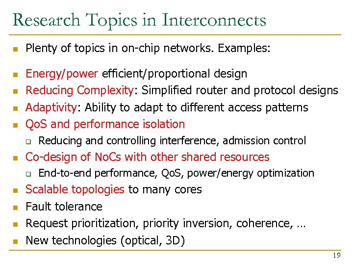 Research Topics in Interconnects n n n Plenty of topics in on-chip networks. Examples: