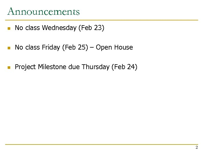 Announcements n No class Wednesday (Feb 23) n No class Friday (Feb 25) –