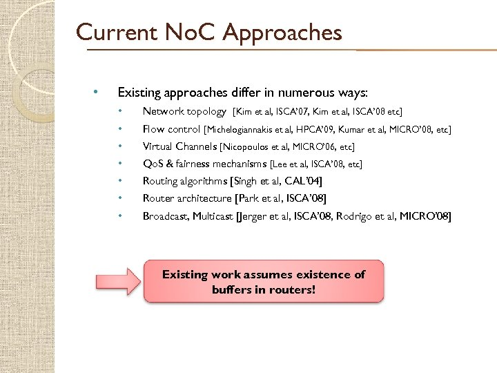 Current No. C Approaches • Existing approaches differ in numerous ways: • Network topology