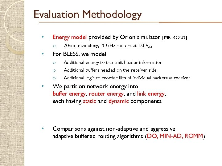 Evaluation Methodology • Energy model provided by Orion simulator [MICRO' 02] o • 70