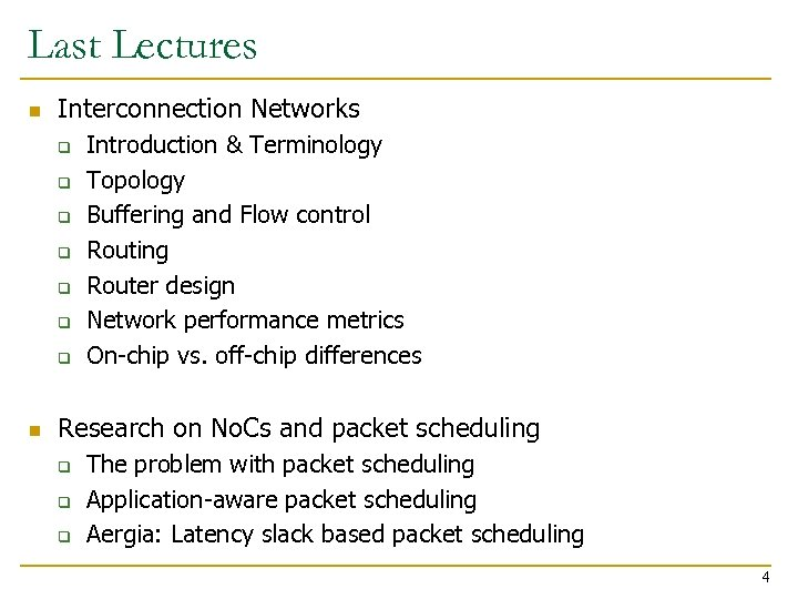 Last Lectures n Interconnection Networks q q q q n Introduction & Terminology Topology