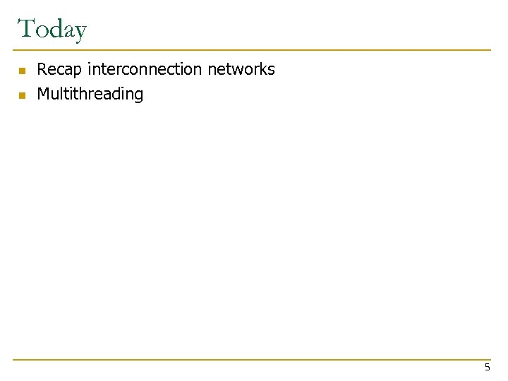 Today n n Recap interconnection networks Multithreading 5