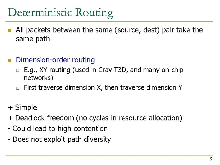 Deterministic Routing n n All packets between the same (source, dest) pair take the