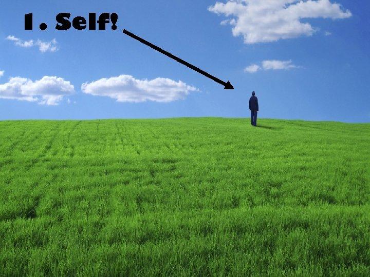 1. Self!