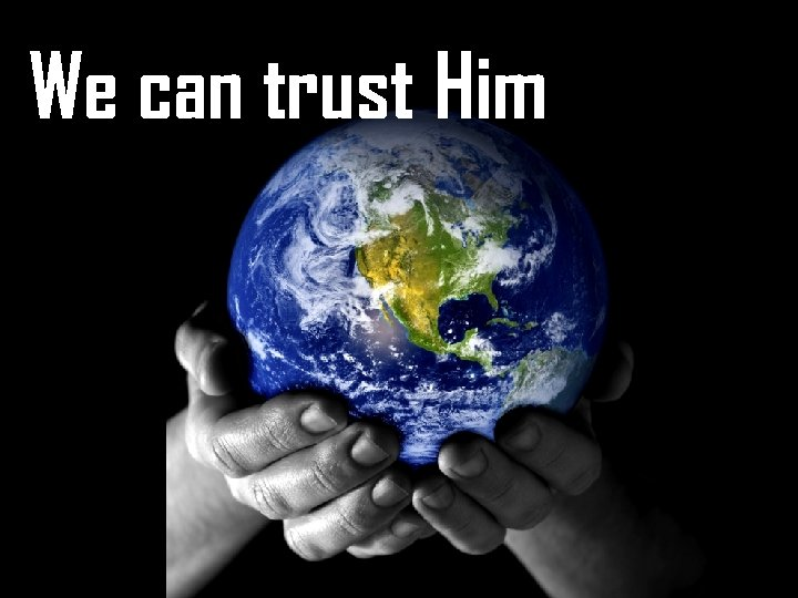 We can trust Him