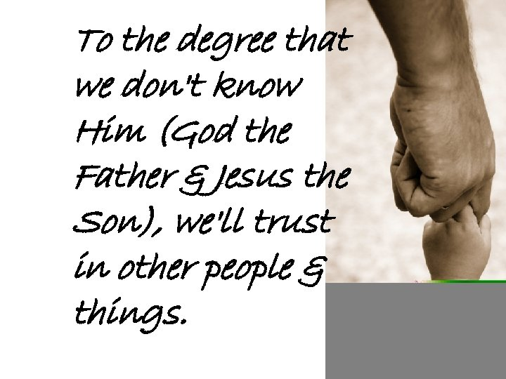To the degree that we don't know Him (God the Father & Jesus the