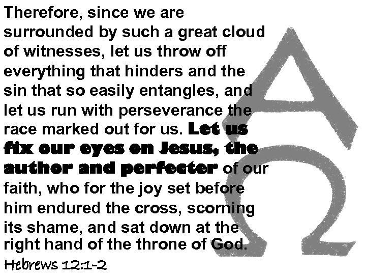 Therefore, since we are surrounded by such a great cloud of witnesses, let us