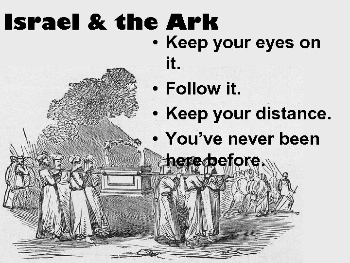 Israel & the Ark • Keep your eyes on it. • Follow it. •