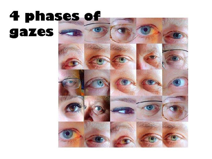 4 phases of gazes