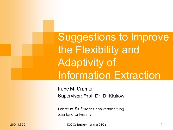 Suggestions to Improve the Flexibility and Adaptivity of Information Extraction Irene M. Cramer Supervisor: