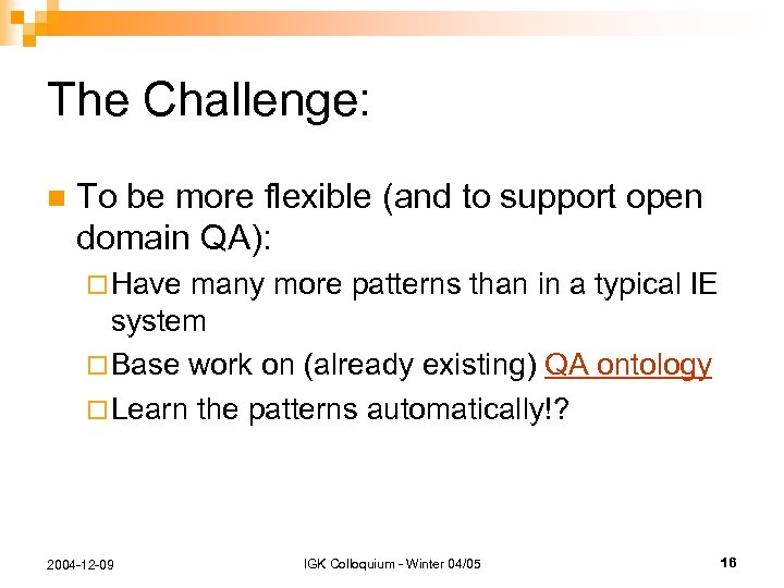 The Challenge: n To be more flexible (and to support open domain QA): ¨