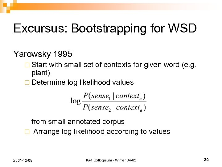 Excursus: Bootstrapping for WSD Yarowsky 1995 ¨ Start with small set of contexts for