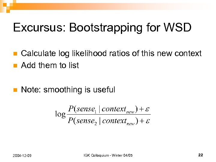 Excursus: Bootstrapping for WSD n Calculate log likelihood ratios of this new context Add