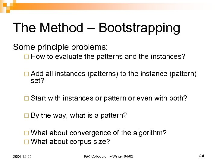 The Method – Bootstrapping Some principle problems: ¨ How to evaluate the patterns and