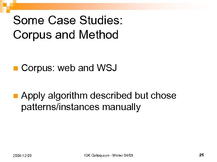 Some Case Studies: Corpus and Method n Corpus: web and WSJ n Apply algorithm