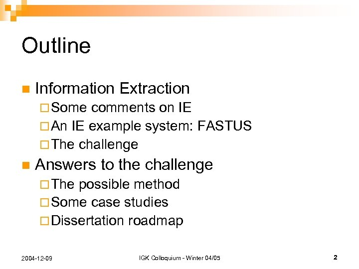 Outline n Information Extraction ¨ Some comments on IE ¨ An IE example system: