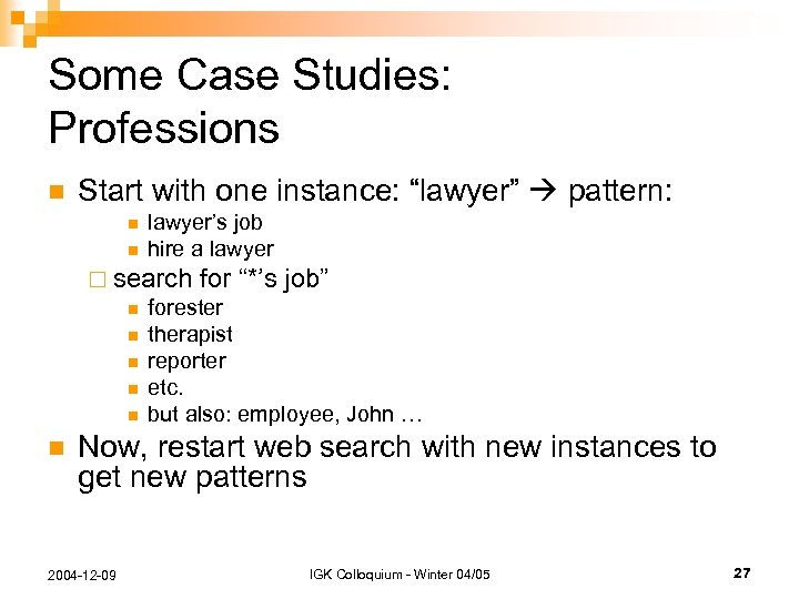 "Some Case Studies: Professions n Start with one instance: ""lawyer"" pattern: n n lawyer's"