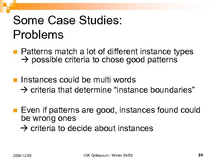 Some Case Studies: Problems n Patterns match a lot of different instance types possible