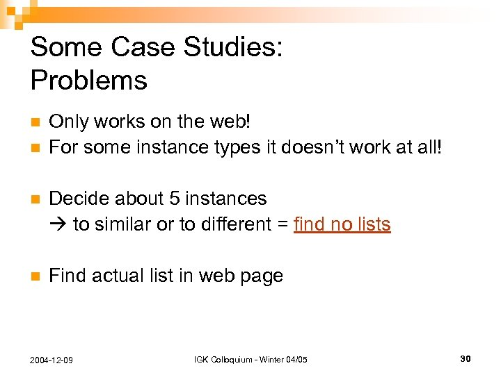 Some Case Studies: Problems n n Only works on the web! For some instance