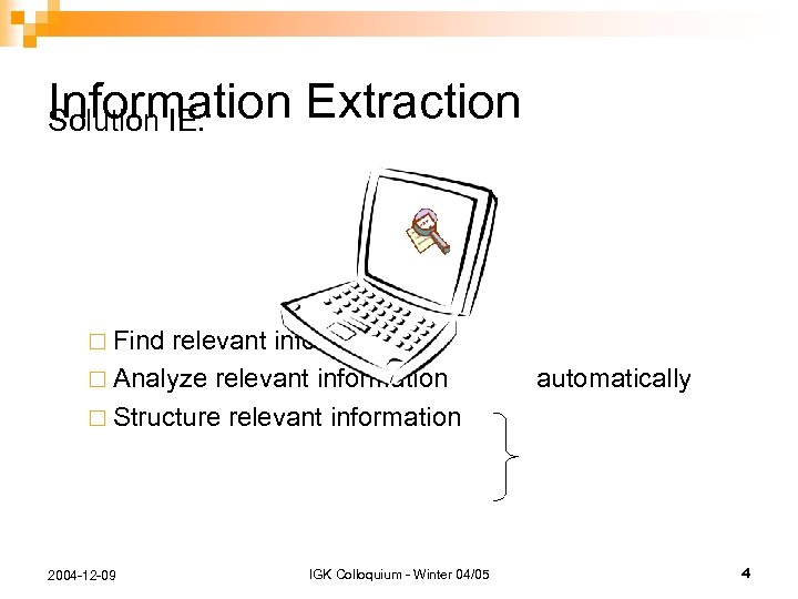 Information Extraction Solution IE: ¨ Find relevant information ¨ Analyze relevant information ¨ Structure