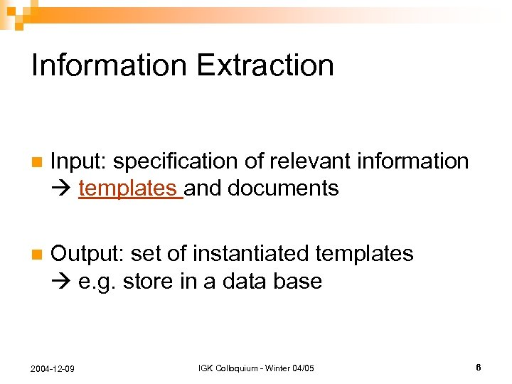 Information Extraction n Input: specification of relevant information templates and documents n Output: set